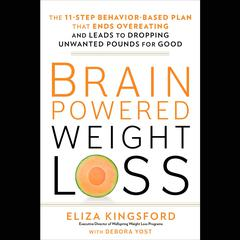 Brain-Powered Weight Loss: The 11-Step Behavior-Based Plan That Ends Overeating and Leads to Dropping Unwanted Pounds for Good Audiobook, by Eliza Kingsford, Debora Yost