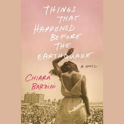 Things That Happened Before the Earthquake: A Novel Audiobook, by Chiara Barzini