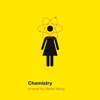 Chemistry: A novel Audiobook, by Weike Wang