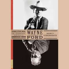 Wayne and Ford: The Films, the Friendship, and the Forging of an American Hero Audiobook, by Nancy Schoenberger