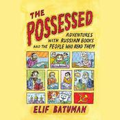 The Possessed: Adventures with Russian Books and the People Who Read Them, by Elif Batuman