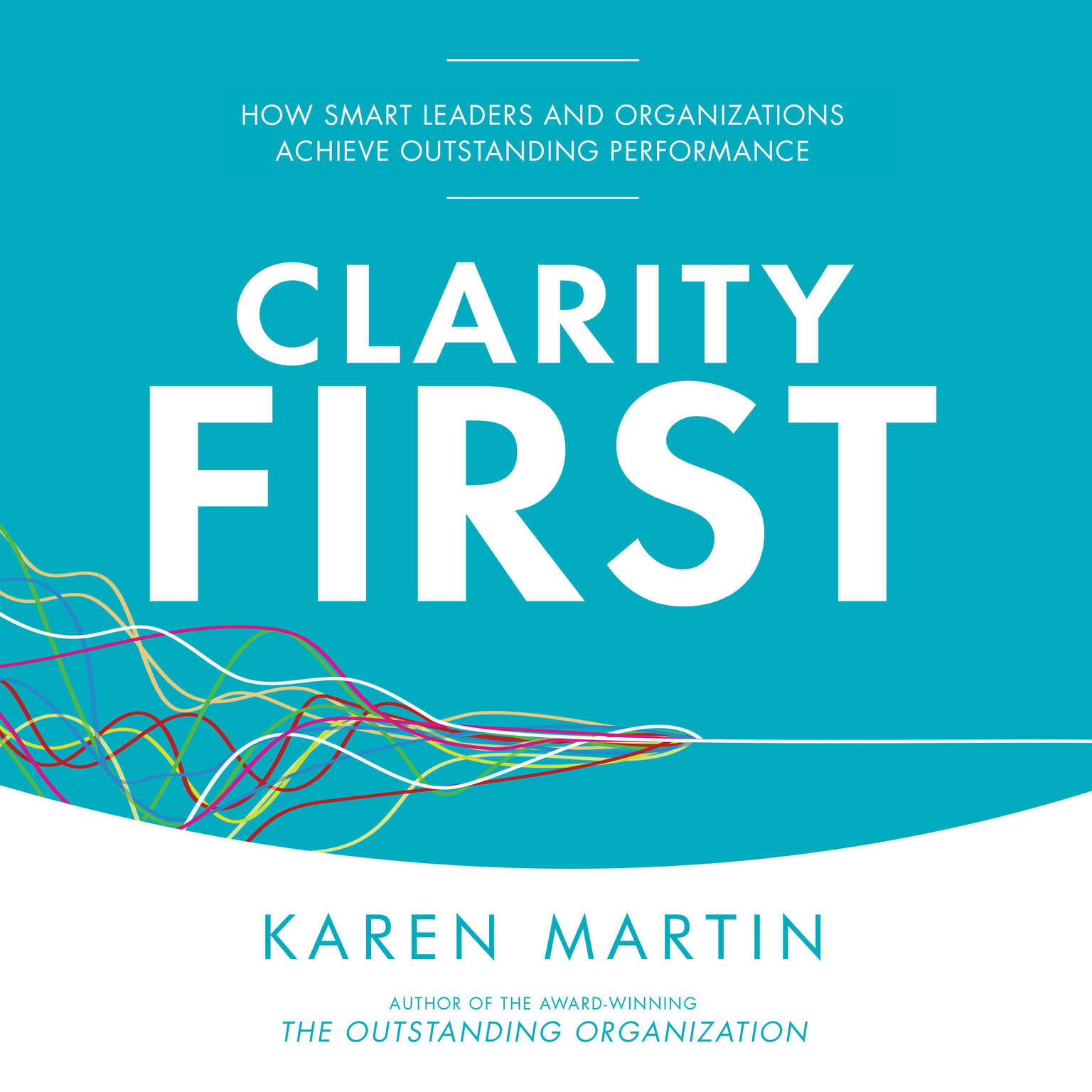 Printable Clarity First: How Smart Leaders and Organizations Achieve Outstanding Performance Audiobook Cover Art