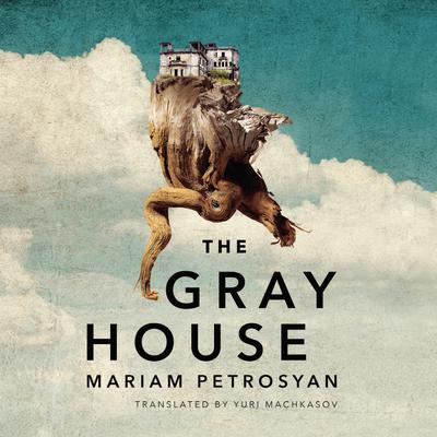 The Gray House Audiobook, by Mariam Petrosyan