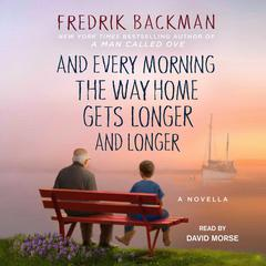 And Every Morning the Way Home Gets Longer and Longer: A Novella Audiobook, by Fredrik Backman