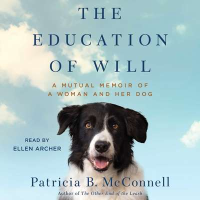 The Education of Will: A Mutual Memoir of a Woman and Her Dog Audiobook, by Patricia B. McConnell