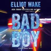 Bad Boy: A Novel Audiobook, by Elliot Wake