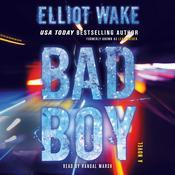 Bad Boy: A Novel, by Elliot Wake