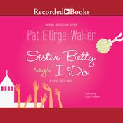 Sister Betty Says I Do, by Pat G'Orge-Walker