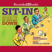Sit-In: How Four Friends Stood up by Sitting Down, by Andrea Davis Pinkney