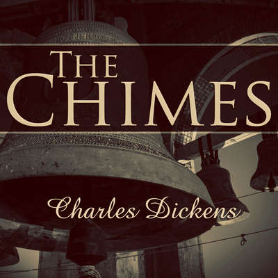 The Chimes: A Goblin Story of Some Bells That Rang an Old Year Out and a New Year In Audiobook, by