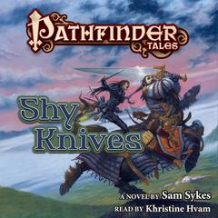 Pathfinder Tales: Shy Knives Audiobook, by Sam Sykes