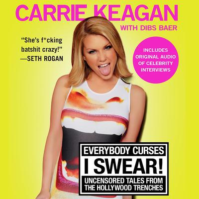 Everybody Curses, I Swear!: Uncensored Tales from the Hollywood Trenches Audiobook, by Carrie Keagan