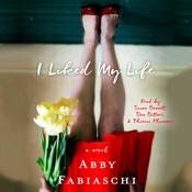 I Liked My Life: A Novel Audiobook, by Abby Fabiaschi