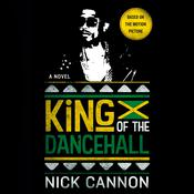 King of the Dancehall: A Novel Audiobook, by Nick Cannon
