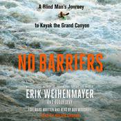 No Barriers: A Blind Mans Journey to Kayak the Grand Canyon Audiobook, by Erik Weihenmayer