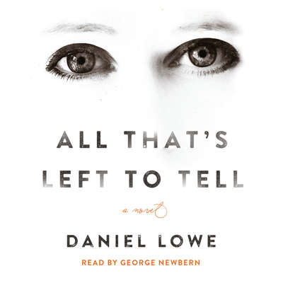 All Thats Left to Tell: A Novel Audiobook, by Daniel Lowe