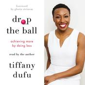 Drop the Ball: Achieving More by Doing Less Audiobook, by Tiffany Dufu