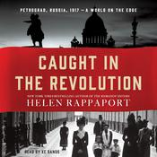 Caught in the Revolution: Petrograd, Russia, 1917 - A World on the Edge Audiobook, by Helen Rappaport