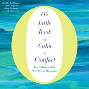 Os Little Book of Calm & Comfort Audiobook, by O, The Oprah Magazine, The Editors of O, The Oprah Magazine, The Oprah Magazine The Editors of O, The Editors of O, The Oprah Magazine, The Editors of O, The Oprah Magazine, The Editors of O, The Oprah Magazine