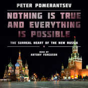 Nothing Is True and Everything Is Possible: The Surreal Heart of the New Russia Audiobook, by Peter Pomerantsev