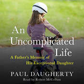 An Uncomplicated Life: A Fathers Memoir of His Exceptional Daughter Audiobook, by Paul Daugherty