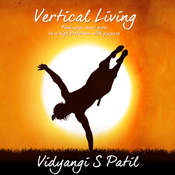 Vertical Living: Find Your Inner Guru, Be a High Performer With Purpose Audiobook, by Vidyangi S. Patil