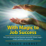 With Magic to Job Success: Win Your Dream Job and Become Successful. Ritual Magic- Simply Perform It on Your Own Audiobook, by Magus Herbst