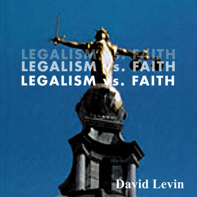 Legalism vs. Faith Audiobook, by David Levin