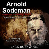 Arnold Sodeman: The True Story of the Schoolgirl Strangler Audiobook, by Jack Rosewood