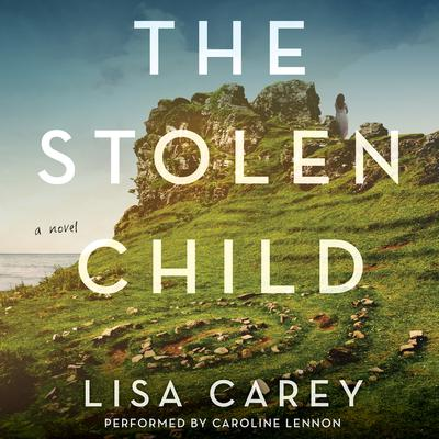 The Stolen Child: A Novel Audiobook, by Lisa Carey