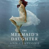 The Mermaid's Daughter: A Novel, by Ann Claycomb