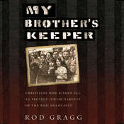 My Brothers Keeper: Christians Who Risked All to Protect Jewish Targets of the Nazi Holocaust, by Rod Gragg