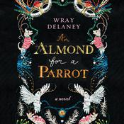 An Almond for a Parrot, by Wray Delaney
