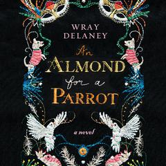 An Almond for a Parrot Audiobook, by Wray Delaney
