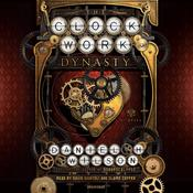 The Clockwork Dynasty Audiobook, by Daniel H. Wilson