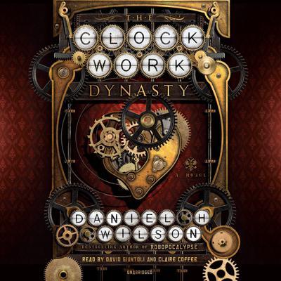 The Clockwork Dynasty: A Novel Audiobook, by Daniel H. Wilson