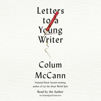 Letters to a Young Writer: Some Practical and Philosophical Advice Audiobook, by Colum McCann