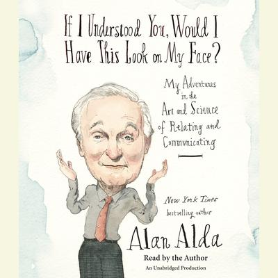 If I Understood You, Would I Have This Look on My Face?: My Adventures in the Art and Science of Relating and Communicating Audiobook, by