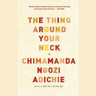 The Thing Around Your Neck Audiobook, by Chimamanda Ngozi Adichie