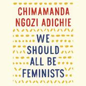 We Should All Be Feminists Audiobook, by Chimamanda Ngozi Adichie
