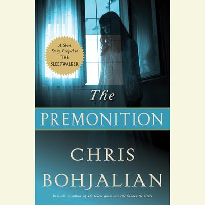The Premonition: A Short Story Prequel to The Sleepwalker Audiobook, by Chris Bohjalian