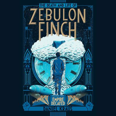 The Death and Life of Zebulon Finch, Volume Two: Empire Decayed Audiobook, by Daniel Kraus