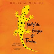 Matylda, Bright and Tender Audiobook, by Holly M. McGhee