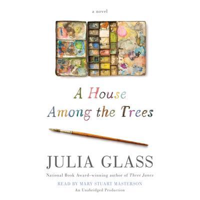A House among the Trees: A Novel Audiobook, by Julia Glass