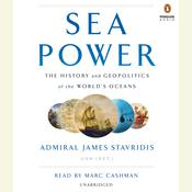 Sea Power: The History and Geopolitics of the Worlds Oceans Audiobook, by Admiral James Stavridis, USN, James Stavridis