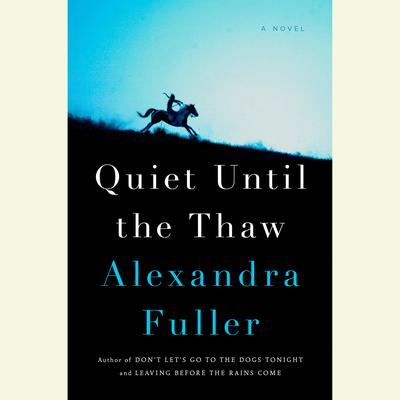 Quiet Until the Thaw: A Novel Audiobook, by Alexandra Fuller