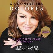 Su nombre era Dolores: La Jenn que yo conocí Audiobook, by Pete Salgado, Gabriel Vázquez Aguayo