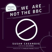 We Are Not the BBC, by Susan  Casanove