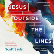 Jesus outside the Lines: A Way Forward for Those Who Are Tired of Taking Sides, by Scott Sauls