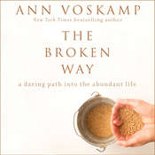 The Broken Way: A Daring Path into the Abundant Life, by Ann Voskamp